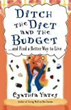 img - for Ditch the Diet and the Budget: ...and Find a Better Way to Live book / textbook / text book