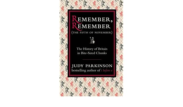 Remember, Remember The Fifth of November : The History of Britain in Bite-Sized Chunks I Used to Know That ...: Amazon.es: Judy Parkinson: Libros en idiomas ...