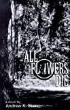 All Flowers Die, Andrew K. Stone, 0967907306
