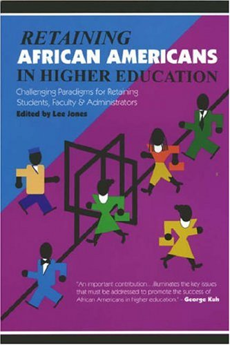 Search : Retaining African Americans in Higher Education: Challenging Paradigms for Retaining Students, Faculty and Administrators