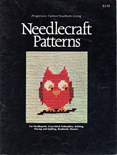 Progressive Farmer/Southern Living Needlecraft Patterns For Needlepoint, Cross-Stich Embroidery, Knitting, Piecing and Quilting, Beadwork, Mosaics Paperback – 1973 Adalee Winter Oxmour House Inc. B000V5GVC0