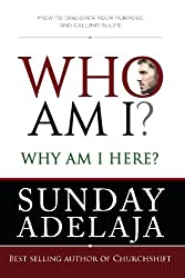 Who Am I? Why Am I here?: How to discover your purpose and calling in life