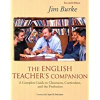 The English Teacher's Companion: Complete Guide to Classroom, Curriculum, and the Profession