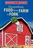 Demystifying Food from Farm to Fork, Maurice J. Hladik, 1462068049
