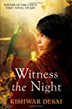 Front cover for the book Witness the Night by Kishwar Desai
