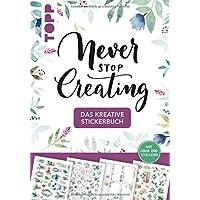 Das kreative Stickerbuch Never stop creating: Über 200 Sticker zum Verzieren von selbstgemachten Geschenken aller Art mit Grundanleitungen zu Handlettering-Alphabeten zum Beschriften