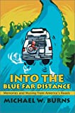 Into the Blue Far Distance:Memories and Musing from America's Roads, Michael W. Burns, 0595651119