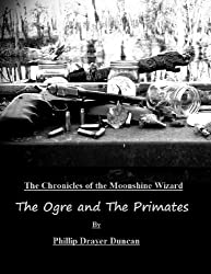 The Ogre and The Primates (Chronicles of the Moonshine Wizard)