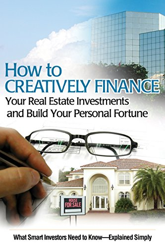 how-to-creatively-finance-your-real-estate-investments-and-build-your-personal-fortune-what-smart-in
