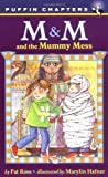 M and M and the Mummy Mess, Pat Ross, 0141306548