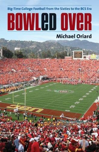 Bowled Over: Big-Time College Football from the Sixties to the BCS Era by The University of North Carolina Press