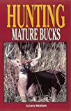 Hunting Mature Bucks, Larry L. Weishuhn, 0873413377