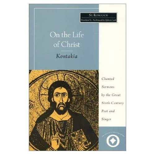 On the Life of Christ: Chanted Sermons the Great Sixth Century Poet and Singer St. Romanos (Sacred Literature Trust Series)