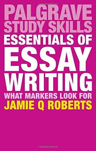 Essentials of Essay Writing: What Markers Look For (Palgrave Study Skills)