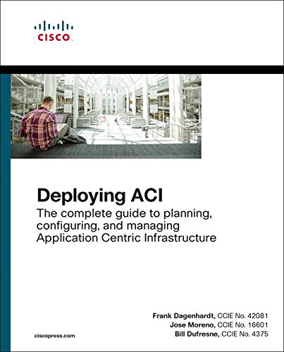 Price comparison product image Deploying ACI: The complete guide to planning, configuring, and managing Application Centric Infrastructure