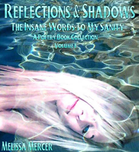 Reflections & Shadows My Insane Words To Sanity A Poetry Book Collection Volume 1 (The Insane Words To My Sanity)