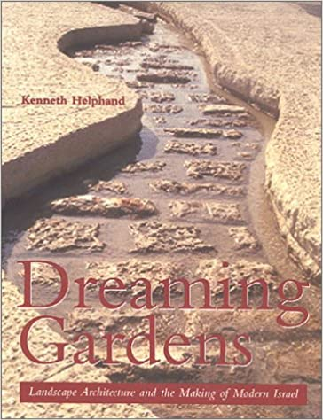 Dreaming Gardens: Landscape Architecture And The Making Of Modern Israel  (Center Books On The International Scene): Kenneth Fasla Helphand:  9781930066069: ...