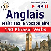 Maîtrisez le vocabulaire anglais: 150 phrasal verbs - niveau intermédiaire / avancé B2-C1 (Écoutez et apprenez) | Dorota Guzik, Joanna Bruska