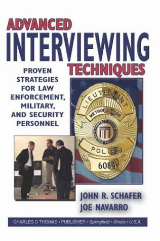 Advanced Interviewing Techniques: Proven Strategies for Law Enforcement, Military, and Security Personnel -