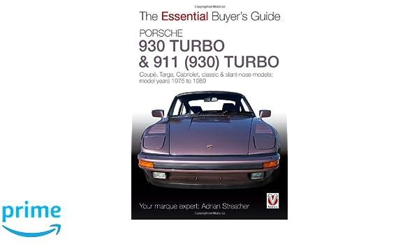 Porsche 930 Turbo & 911 930 Turbo: Coupe. Targa, Cabriolet, Classic & Slant-nose Models Essential Buyers Guide: Amazon.es: Adrian Streather: Libros en ...