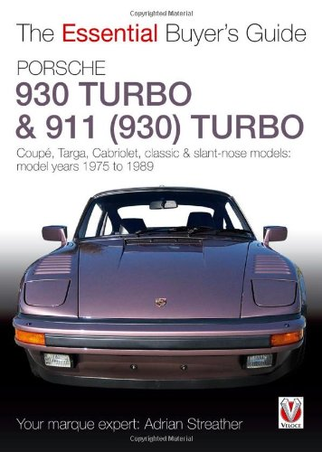 (Porsche 930 Turbo & 911 (930 ) Turbo: Coupe, Targa, Cabriolet, Classic & Slant-Nose Models (The Essential Buyer's Guide))