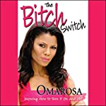 The Bitch Switch: Knowing How to Turn It On and Off |  Omarosa