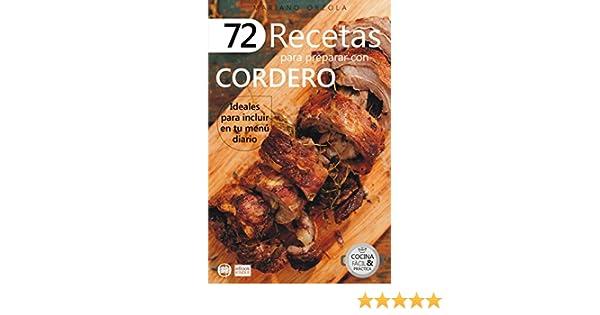 72 RECETAS PARA PREPARAR CON CORDERO: Ideales para incluir en tu menú diario (Colección Cocina Práctica nº 12) eBook: Mariano Orzola: Amazon.es: Tienda ...