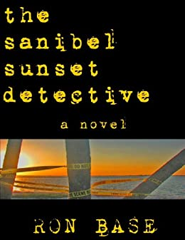 The Sanibel Sunset Detective by [Base, Ron]
