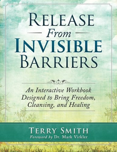 Release From Invisible Barriers: An Interactive Workbook Designed to Bring Healing, Cleansing, and Freedom