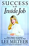 Success Is an Inside Job: Heart, Integrity, and Intuition : The Secrets to Getting What You Want