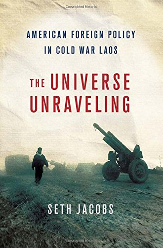 Search : The Universe Unraveling: American Foreign Policy in Cold War Laos (The United States in the World)