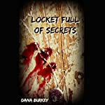 Locket Full of Secrets | Dana Burkey