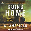Going Home: A Novel: The Survivalist Series, Book 1 Hörbuch von A. American Gesprochen von: Duke Fontaine
