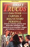 Ideas y Trucos para Tener Carisma y Magnetismo Personal, Robert Woods, 847927266X