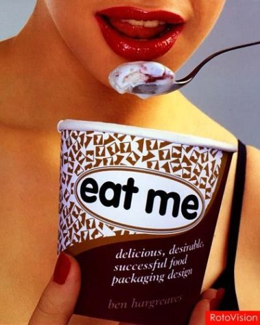 Eat Me: delicious, desirable, successful food packaging design