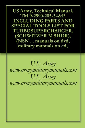 US Army, Technical Manual, TM 9-2990-205-34&P, INCLUDING PARTS AND SPECIAL TOOLS LIST FOR TURBOSUPERCHARGER, (SCHWITZER M 5HDR), (NSN 2950-00-397-3384), ... manuals on dvd, military manuals on cd,