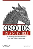 Cisco IOS in a Nutshell:  A Desktop Quick Reference for IOS on IP Networks, James Boney, 156592942X