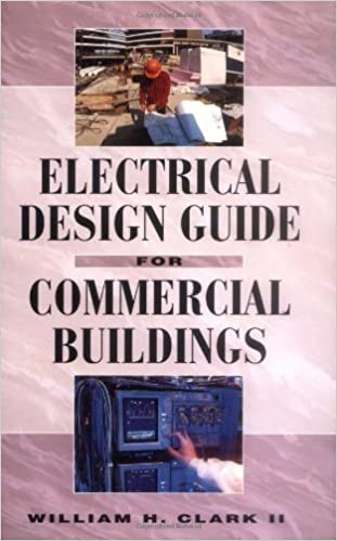 Electrical Design Guide for Commercial Buildings, William H  Clark