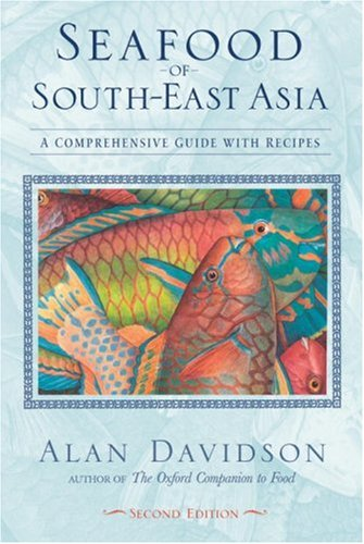 Seafood of South-East Asia: A Comprehensive Guide with Recipes by Alan Davidson