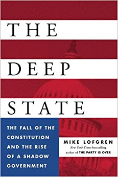 Deep State, The : The Fall of the Constitution and the Rise of a Shadow Government