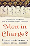 Men in Charge?: Rethinking Authority in Muslim Legal Tradition (Oneworld Academic)