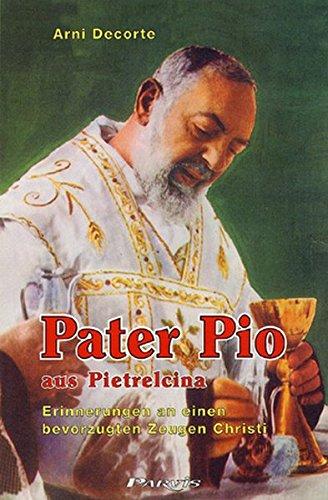 Pater Pio aus Pietrelcina: Erinnerungen an einen bevorzugten Zeugen Christi