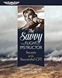The Savvy Flight Instructor: Secrets of the Successful CFI