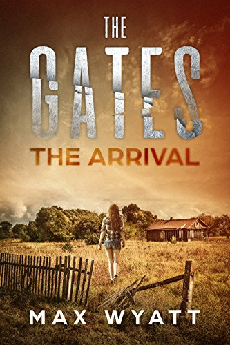 The Gates: The Arrival (A Post-Apocalyptic Survival Thriller) by [Wyatt, Max]