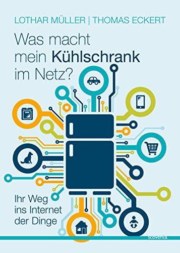 was-macht-mein-kuhlschrank-im-netz-ihr-weg-ins-internet-der-dinge-german-edition