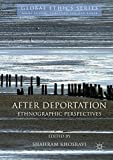 After Deportation: Ethnographic Perspectives (Global Ethics)