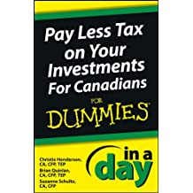 Pay Less Tax on Your Investments In a Day For Canadians For Dummies (In A Day For Dummies)