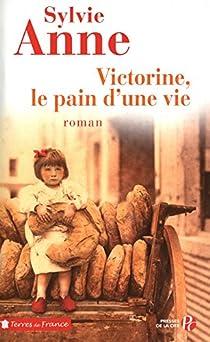 Victorine, le pain d'une vie par Anne
