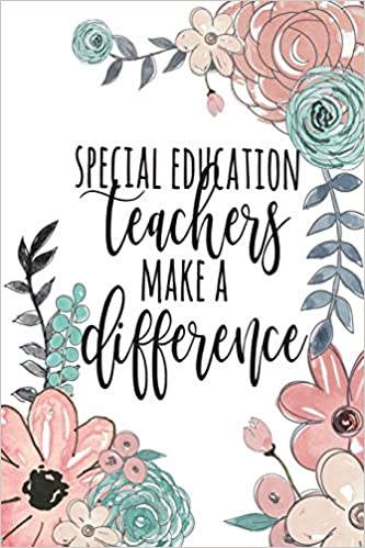 Special Education Teachers Make A Difference Special Education Gifts Sped Journal Teacher Appreciation Gifts Special Ed Notebook Gifts For Sped Teachers 6x9 College Ruled Notebook Co Happy Eden 9781722778071 Amazon Com Books