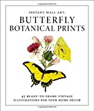 Instant Wall Art - Butterfly Botanical Prints: 45 Ready-to-Frame Vintage Illustrations for Your Home Décor